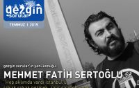 Gezgin Sorular'ın Temmuz 2015 Konuğu: Mehmet Fatih Sertoğlu